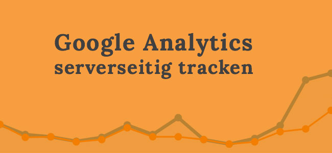 Google Analytics serverseitig tracken